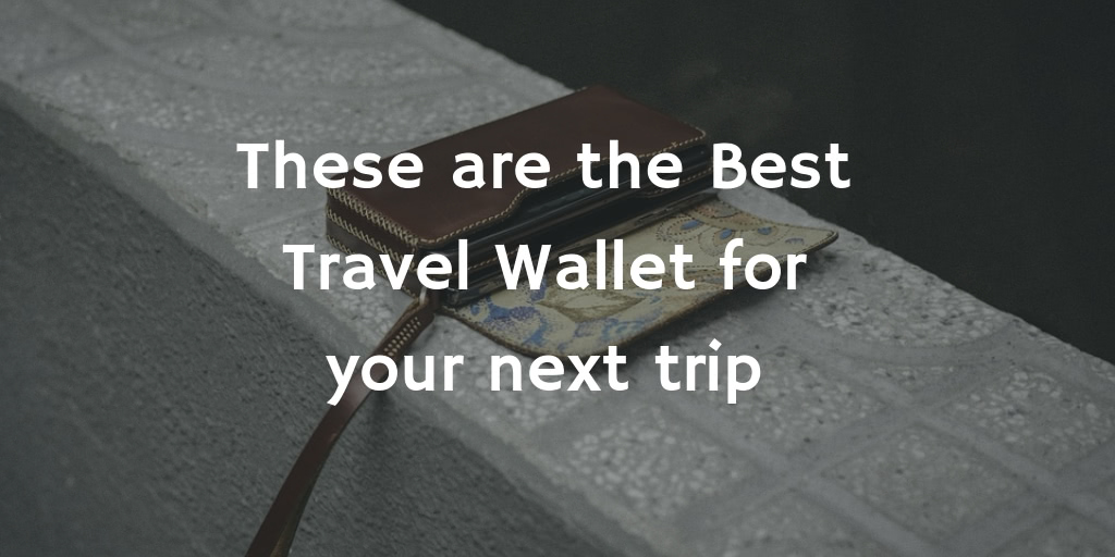 These Are the Best Travel Wallet for Your Next Trip in 2021
