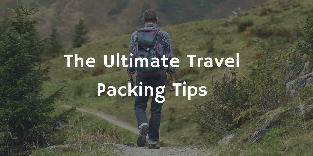 The Ultimate List of Travel Packing Tips in 2021