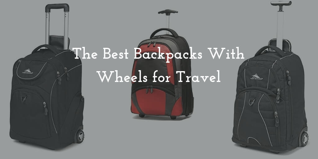 The Best Backpacks With Wheels for Travel in 2021