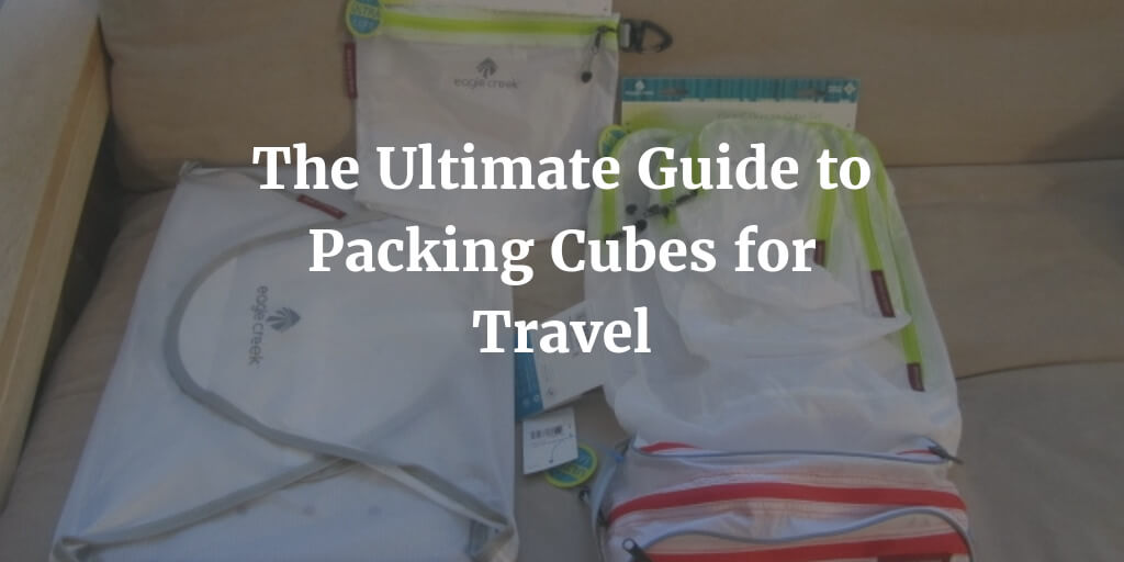The Ultimate Guide to Packing Cubes for Travel in 2021
