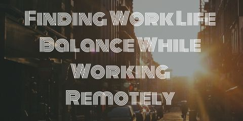 Finding Work Life Balance While Working Remotely as Digital Nomad