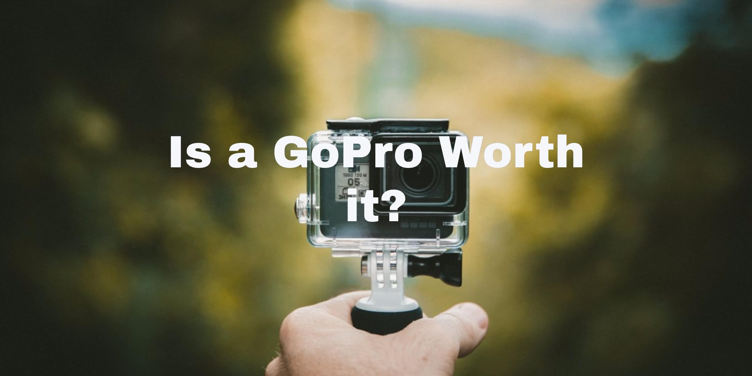 Is a GoPro Worth It? in 2021
