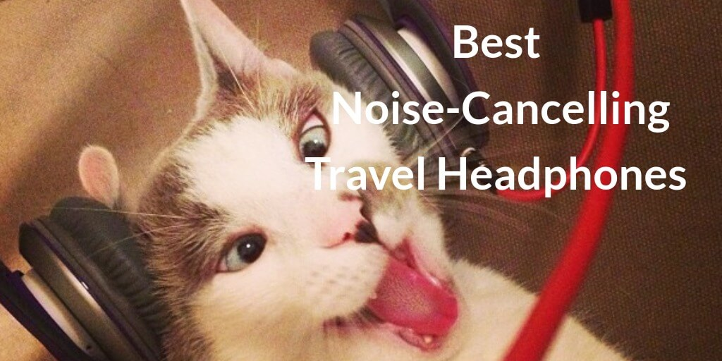 The Best Noise-Cancelling Travel Headphones for Airplane in 2021