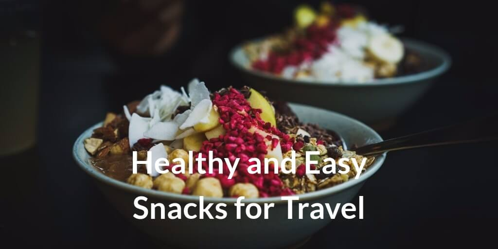Healthy and Easy to Make Traveling Snacks in 2021