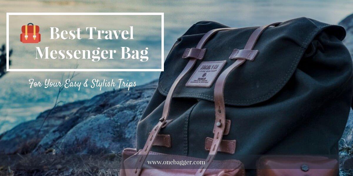 Choosing the Best Travel Messenger Bag in 2021