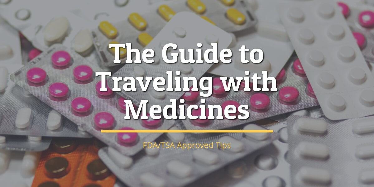 The Ultimate Guide to Traveling With Medicines (FDA/TSA Approved) in 2021
