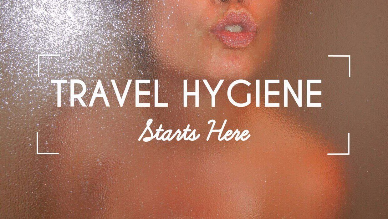 4 Quick and Simple Travel Hygiene Tips No One Told You About in 2021
