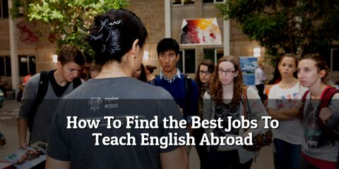 How to Find the Best Jobs to Teach English Abroad