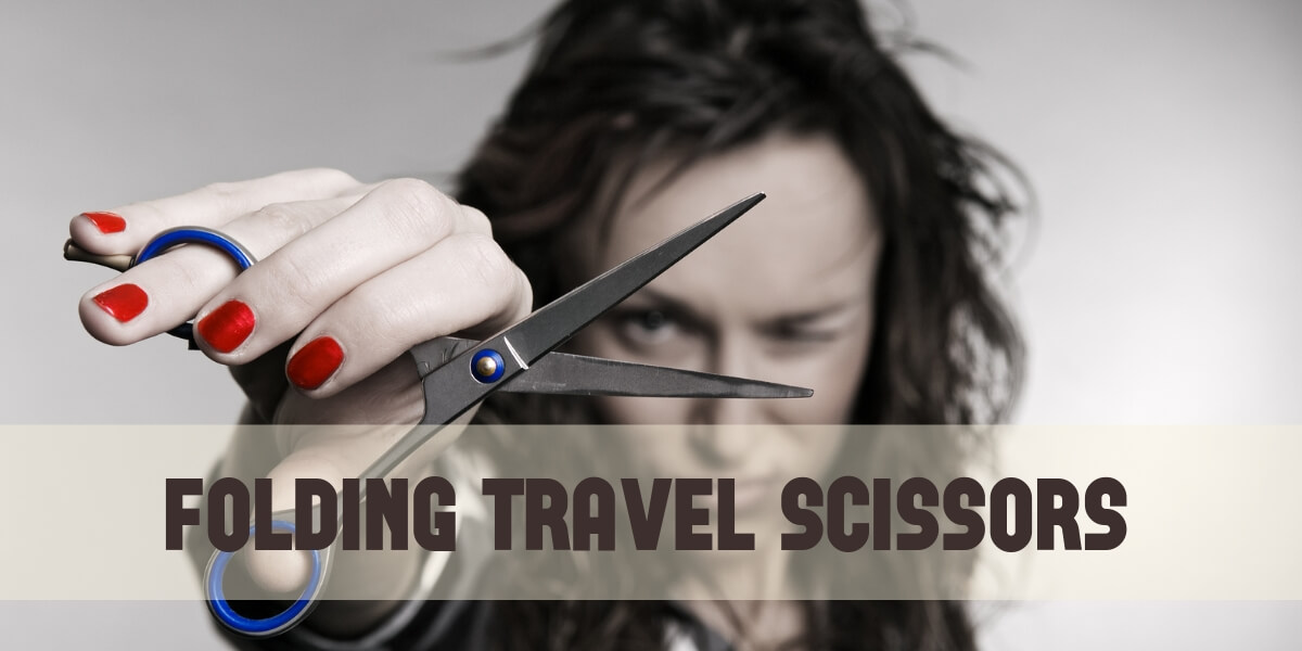 Be Prepared for Everything With Travel Scissors in 2021