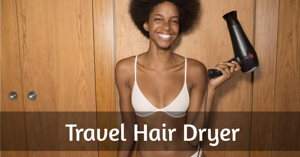How to Choose the Best Travel Hair Dryer? in 2021
