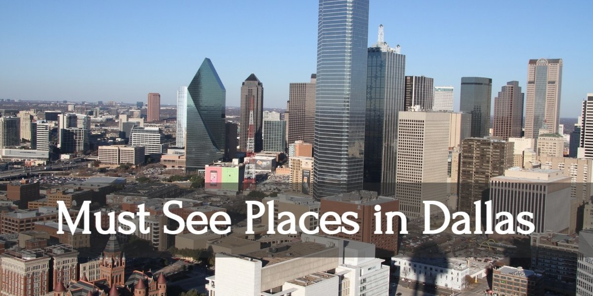 Tips & Awesome Must See Destinations in Dallas, Texas in 2021