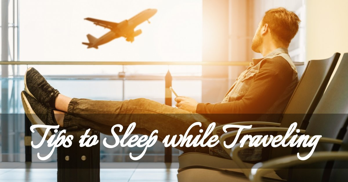 Tips to Get Enough Sleep While Traveling in 2021